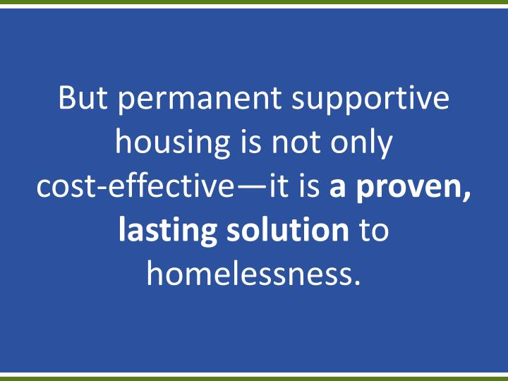 But permanent supportive housing is not only