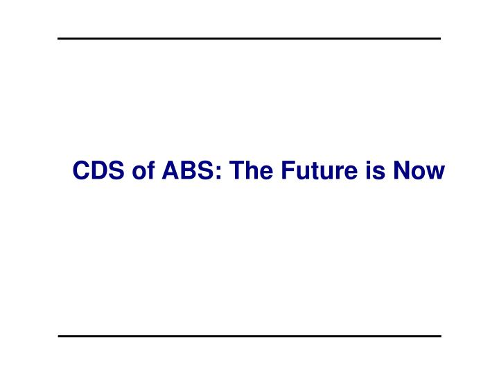 cds of abs the future is now