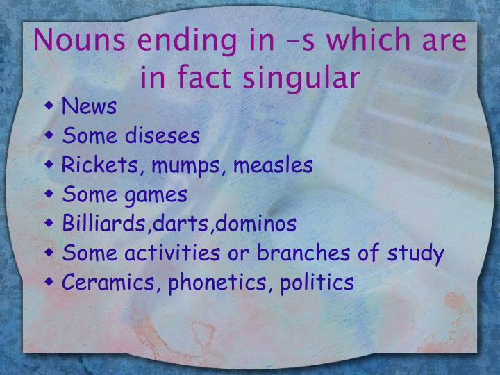 Nouns ending in –s which are in fact singular