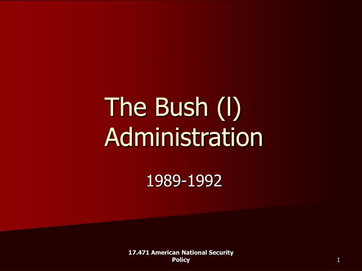 The bush l administration