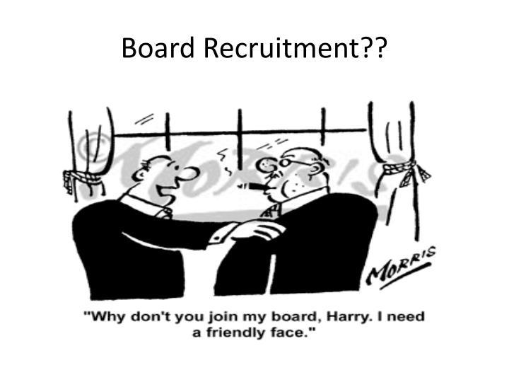 Board Recruitment??