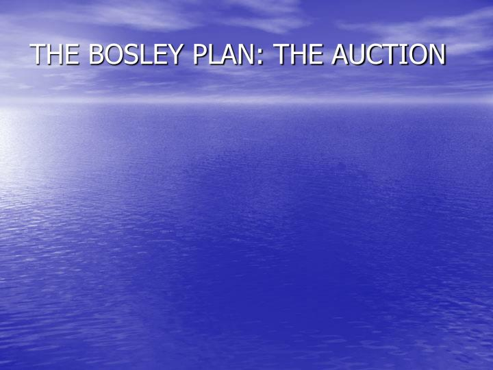 THE BOSLEY PLAN: THE AUCTION