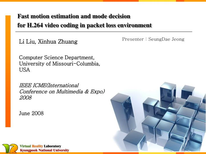 fast motion estimation and mode decision for h 264 video coding in packet loss environment n.
