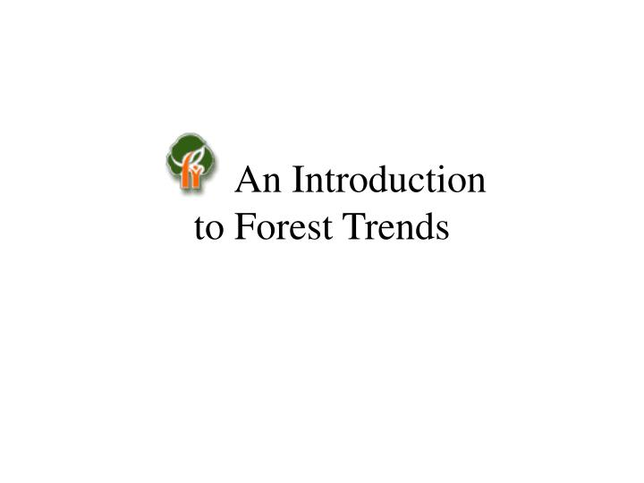 an introduction to forest trends n.