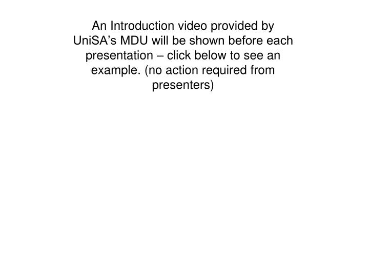 An Introduction video provided by UniSA's MDU will be shown before each presentation – click bel...