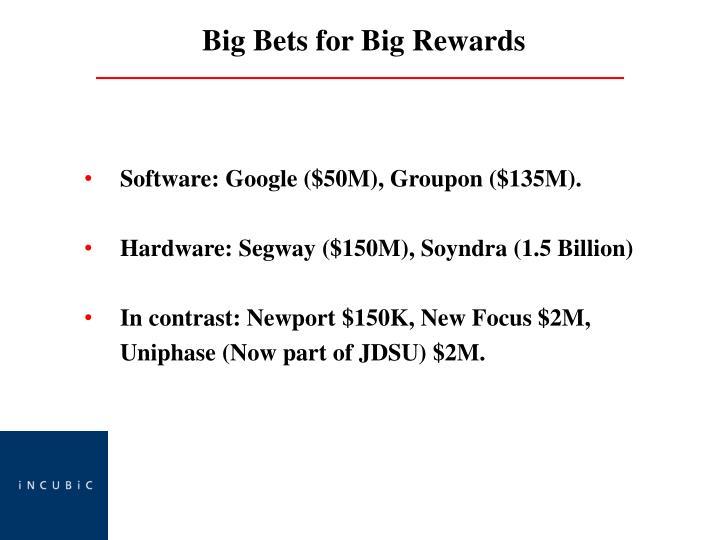 Big Bets for Big Rewards