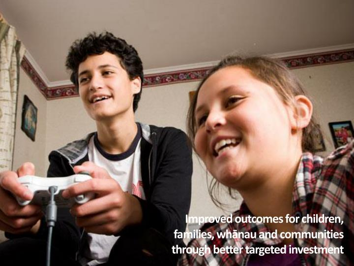 Improved outcomes for children, families, whānau and communities through