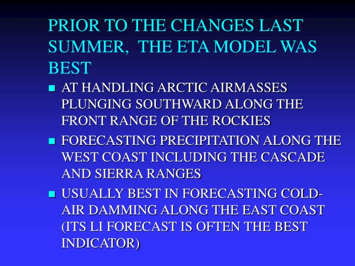 PRIOR TO THE CHANGES LAST SUMMER,  THE ETA MODEL WAS BEST