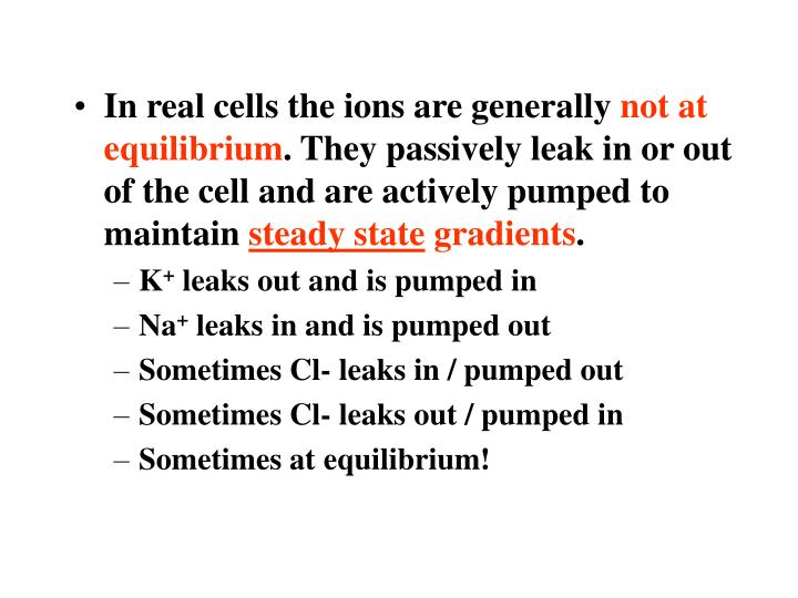 In real cells the ions are generally