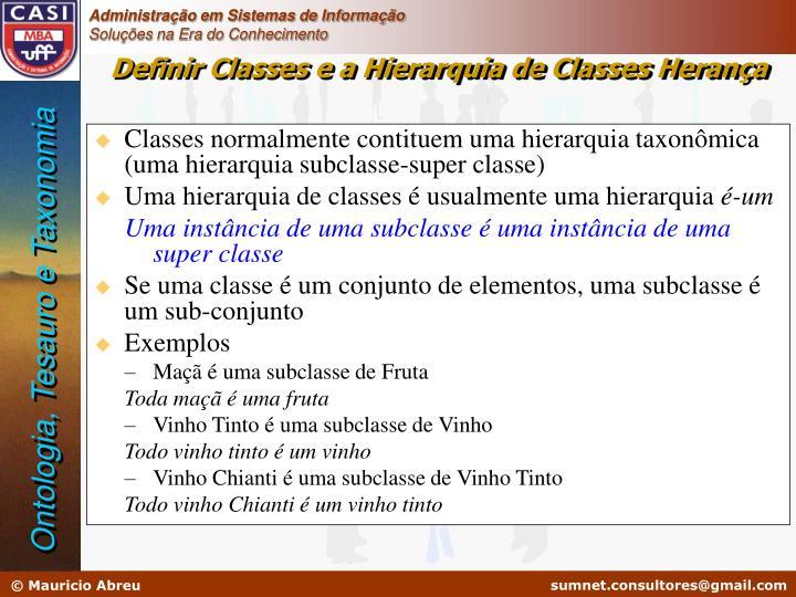 Classes normalmente contituem uma hierarquia taxonômica (uma hierarquia subclasse-super classe)