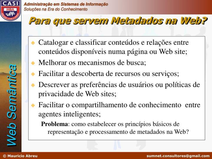 Catalogar e classificar conteúdos e relações entre conteúdos disponíveis numa página ou Web site;
