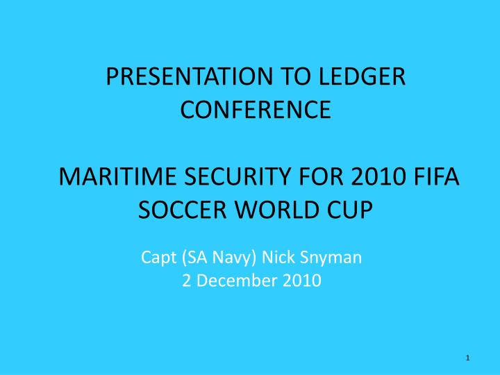 presentation to ledger conference maritime security for 2010 fifa soccer world cup n.