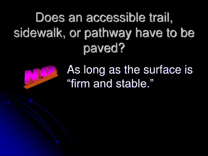 Does an accessible trail, sidewalk, or pathway have to be paved?