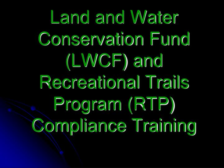 Land and Water Conservation Fund (LWCF) and