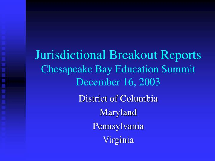 jurisdictional breakout reports chesapeake bay education summit december 16 2003 n.