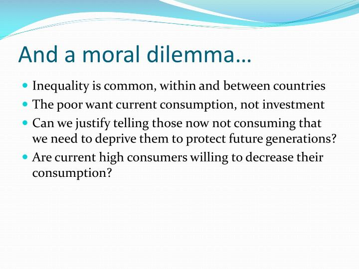 And a moral dilemma…