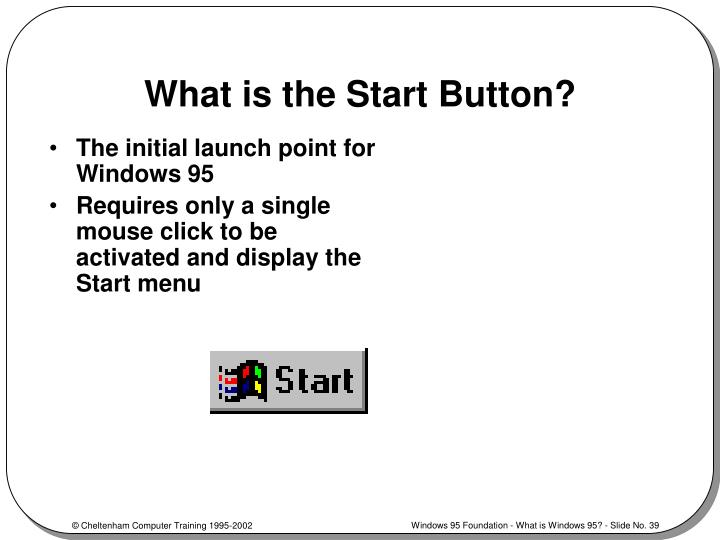 What is the Start Button?