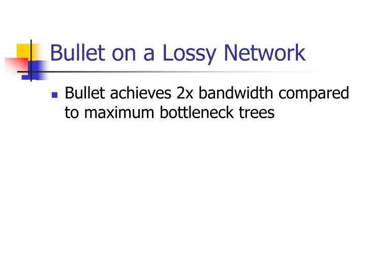 Bullet on a Lossy Network