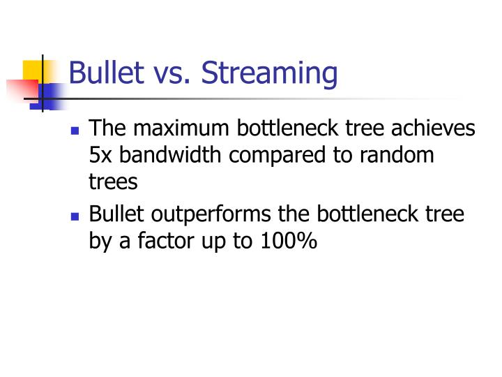 Bullet vs. Streaming