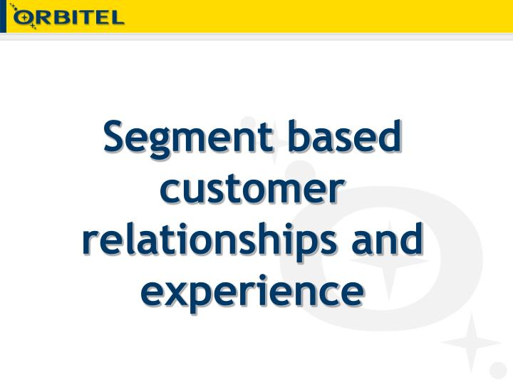 Segment based customer relationships and experience