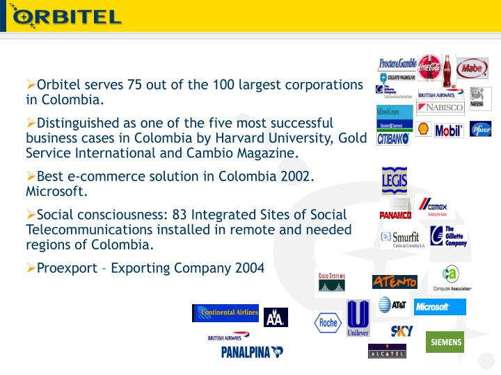 Orbitel serves 75 out of the 100 largest corporations in Colombia.