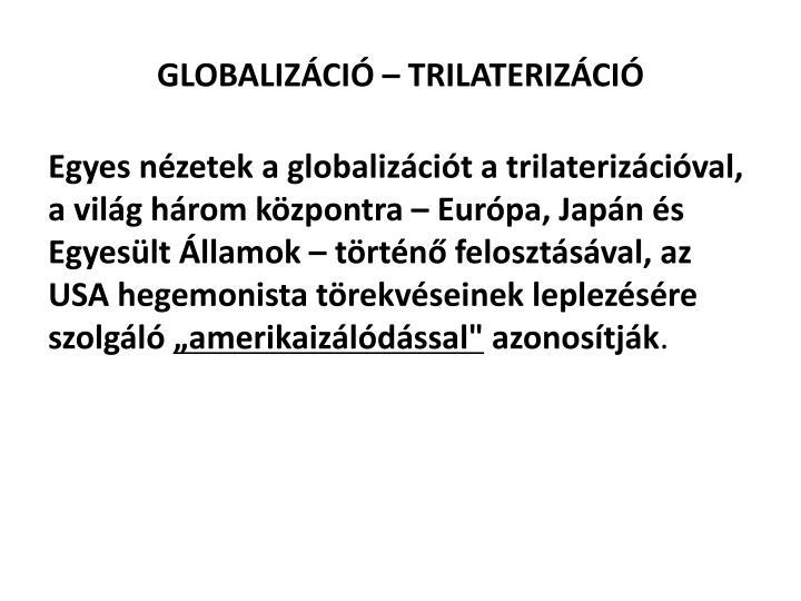 GLOBALIZÁCIÓ – TRILATERIZÁCIÓ