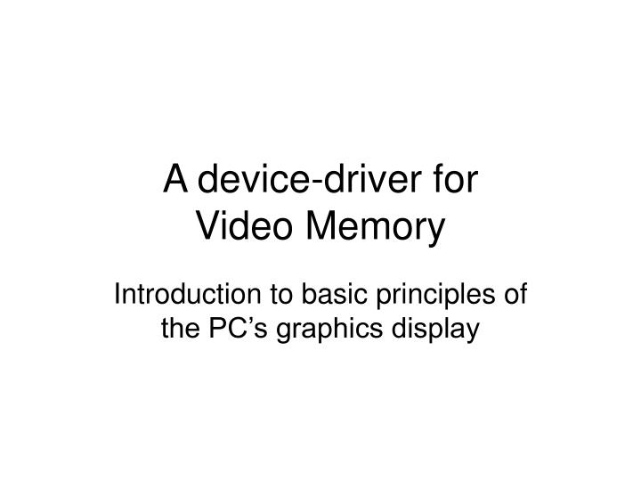 A device driver for video memory