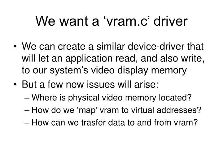 We want a 'vram.c' driver