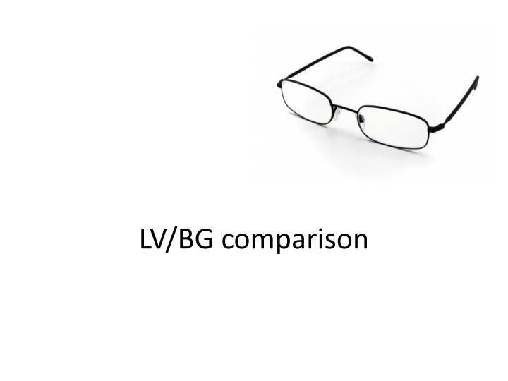 LV/BG comparison