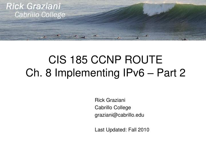 Cis 185 ccnp route ch 8 implementing ipv6 part 2