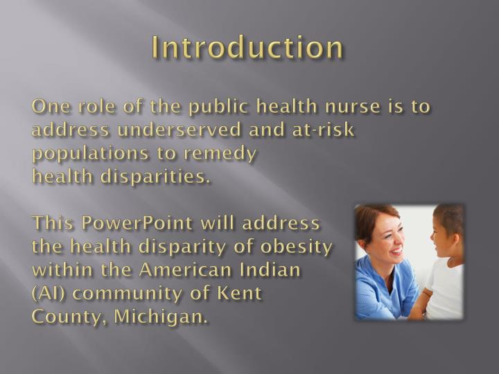 One role of the public health nurse is to address underserved and at-risk
