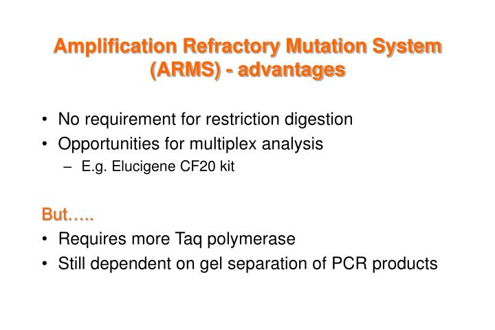 Amplification Refractory Mutation System (ARMS) - advantages
