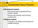 development versus playback