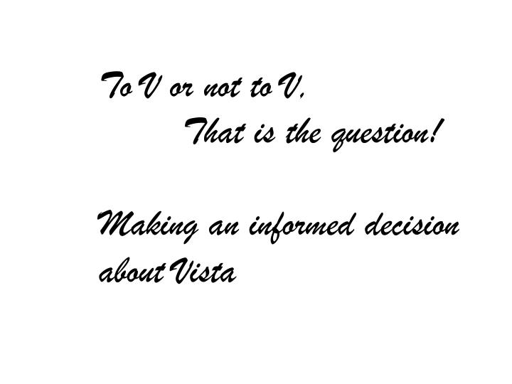To v or not to v that is the question making an informed decision about vista