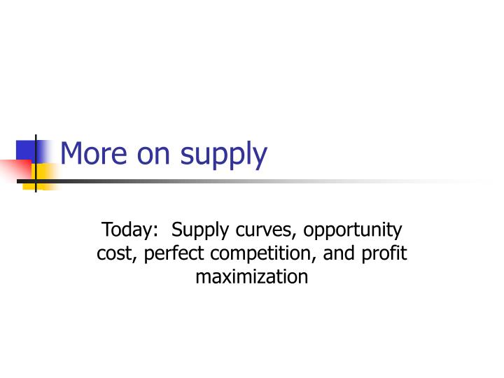 More on supply