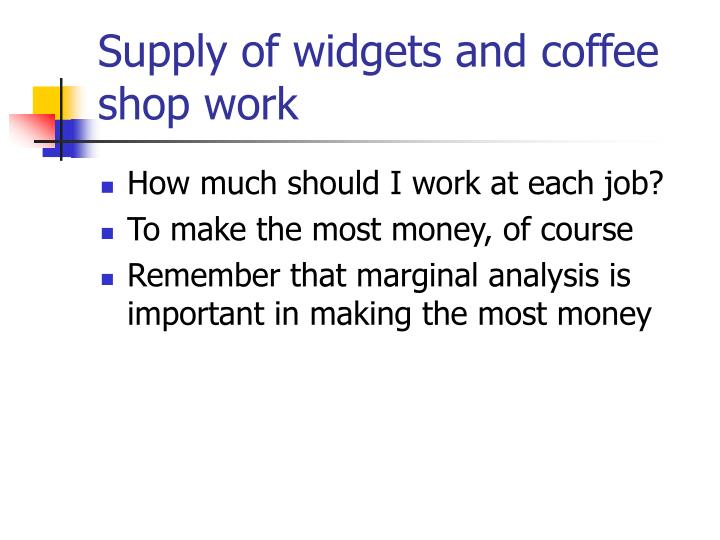 Supply of widgets and coffee shop work