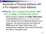 associate a physical address with a fix mapped linear address