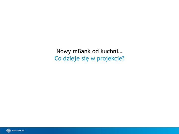 Nowy mBank od kuchni…