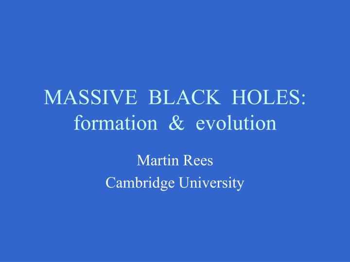 Massive black holes formation evolution