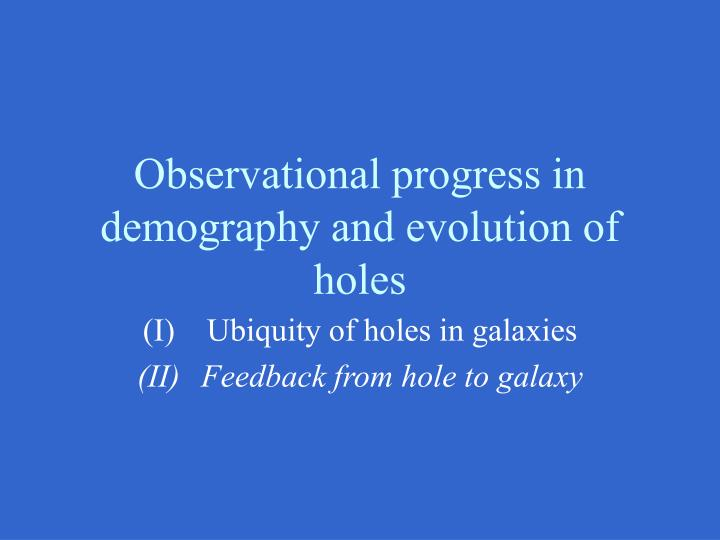 Observational progress in demography and evolution of holes