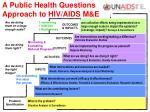 a public health questions approach to hiv aids m e