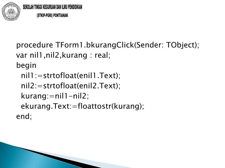 procedure TForm1.bkurangClick(Sender: TObject);