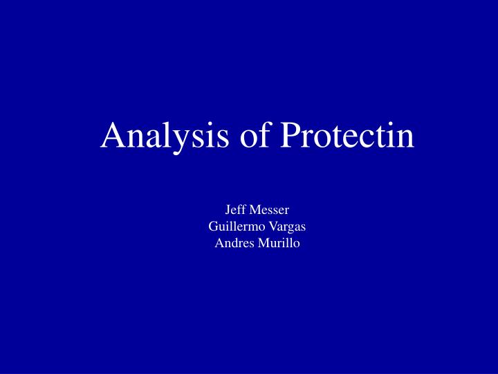 Analysis of protectin jeff messer guillermo vargas andres murillo