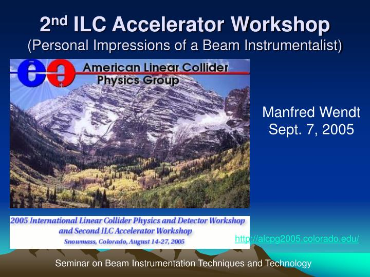 2 nd ilc accelerator workshop personal impressions of a beam instrumentalist n.