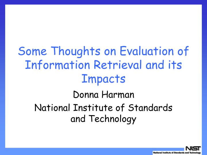 Some thoughts on evaluation of information retrieval and its impacts