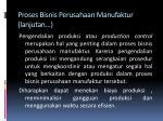 proses bisnis perusahaan manufaktur lanjutan