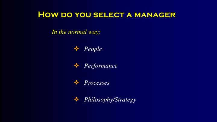 How do you select a manager