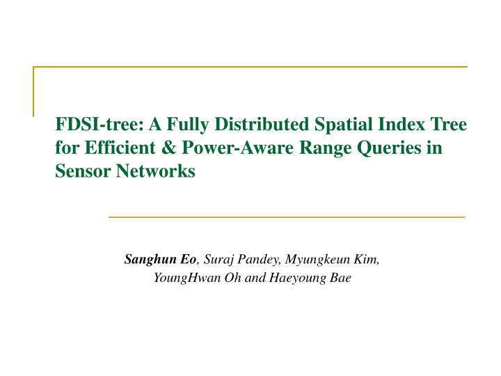 FDSI-tree: A Fully Distributed Spatial Index Tree for Efficient & Power-Aware Range Queries in Senso...