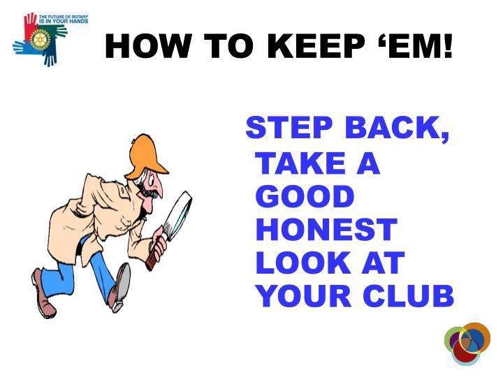 HOW TO KEEP 'EM!