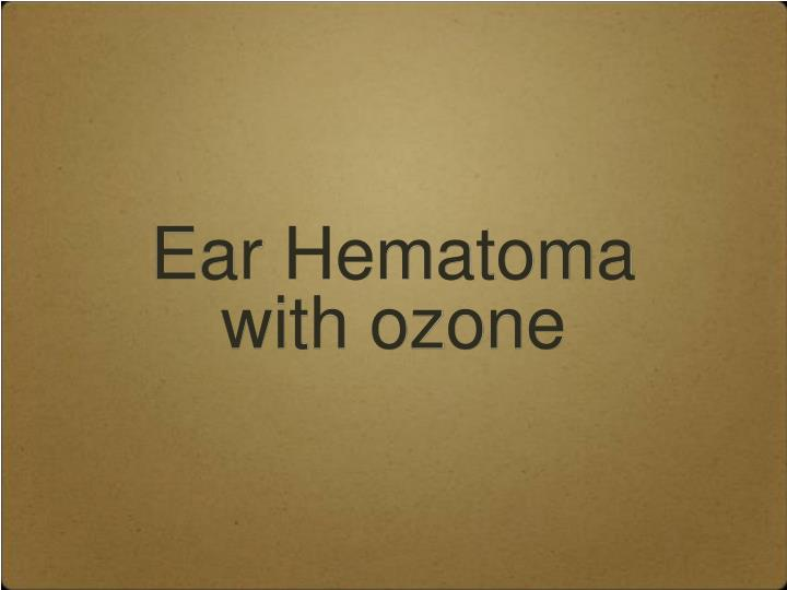 Ear Hematoma with ozone